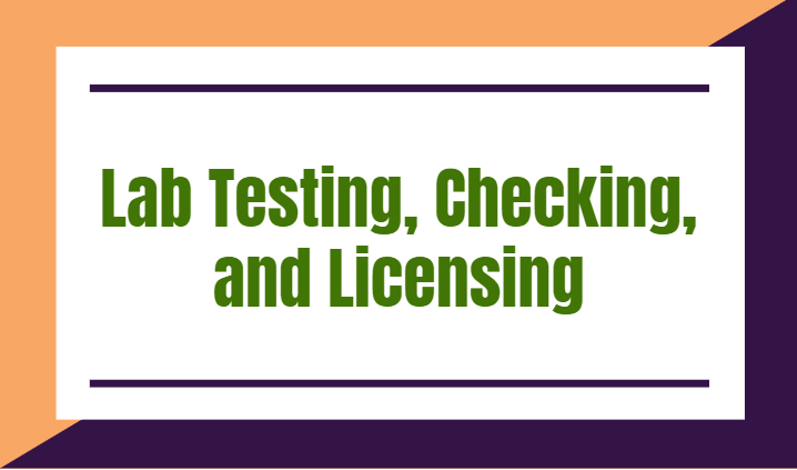 Lab Testing, Checking, and Licensing