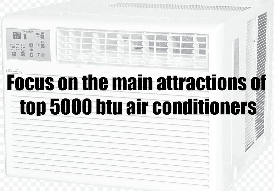 Focus on the main attractions of top 5000 btu air conditioners